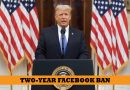 Facebook to suspend Trump accounts for Two Years